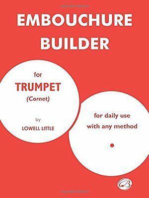 Embouchure Builder for Trumpet Cornet: For Daily Use With Any Method (Lowell Lit