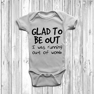 Glad To Be Out I Was Running Out Of Womb Baby Grow Body Suit Vest 0-18 Months