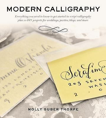 Modern Calligraphy : Everything You Need to Know to Get Started in Script...