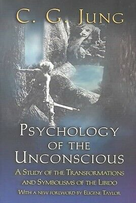 Psychology of the Unconscious: A Study of the Transformations and Symbolisms of
