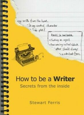 How to be a Writer: Secrets from the Inside by Ferris, Stewart Paperback Book
