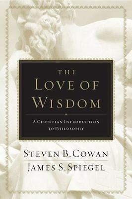 The Love of Wisdom : A Christian Introduction to Philosophy by Steven B....