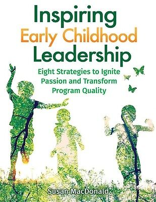 Inspiring Early Childhood Leadership: Eight Strategies to Ignite Passion and Tra