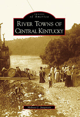 River Towns of Central Kentucky [Images of America] [KY] [Arcadia Publishing]