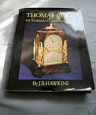 THOMAS COLE & VICTORIAN CLOCKMAKING. by J.B.HAWKINS. 1975.