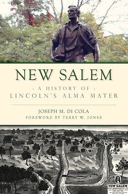 New Salem: A History of Lincoln's Alma Mater [Brief History] [IL]