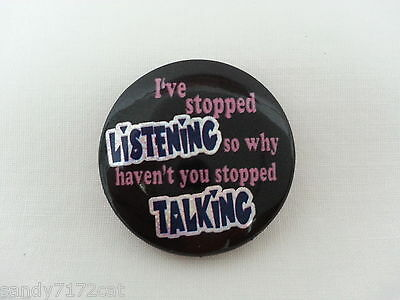 Pinback Button I've Stopped Listening So Why Haven't You Stopped Talking Prism