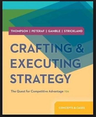Crafting & Executing Strategy: The Quest for Competitive Advantage 19 th edition