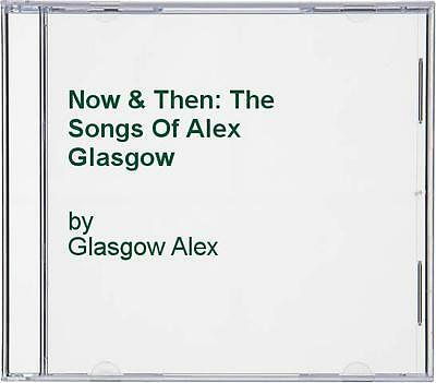 Glasgow Alex - Now & Then: The Songs Of Alex Glasgow - Glasgow Alex CD 8TVG The