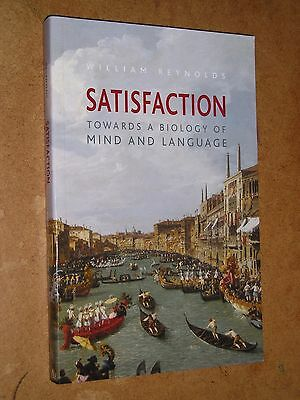 Satisfaction - Towards a Biology of Mind and Language by William Reynolds