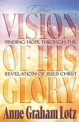 The Vision of His Glory by Anne Graham Lotz; W Publishing Group Staff