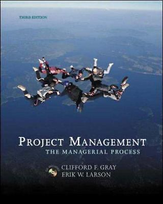 Project Management : The Managerial Process by Clifford F. Gray; Erik W. Larson