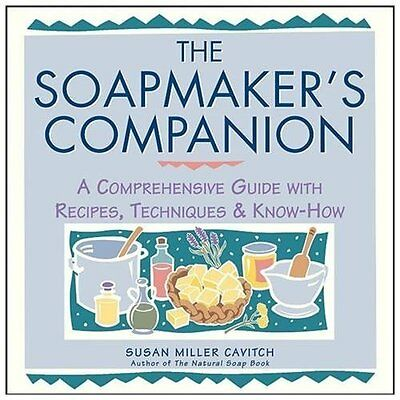 The Soapmaker's Companion : A Comprehensive Guide with Recipes, Techniques and …