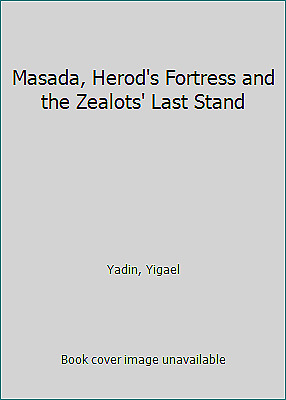 Masada, Herod's Fortress and the Zealots' Last Stand by Yadin, Yigael