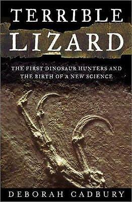 Terrible Lizard : The First Dinosaur Hunters and the Birth of a New Science