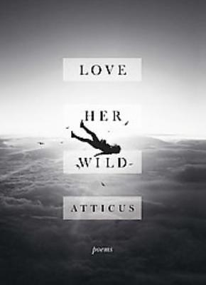 Love Her Wild - Poetry, Atticus - New Paperback Book