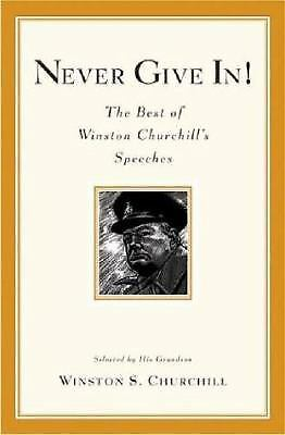 Never Give In! : The Best of Winston Churchill's Speeches by Winston Churchill