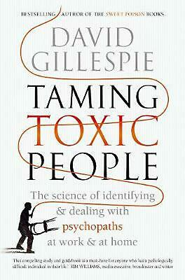 Taming Toxic People: The Science of Identifying and Dealing with Psychopaths at