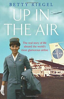 Up in the Air: The Real Story of Life Aboard the World's Most... by Betty Riegel