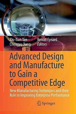 Advanced Design and Manufacture to Gain a Competitive Edge: New Manufacturing Te