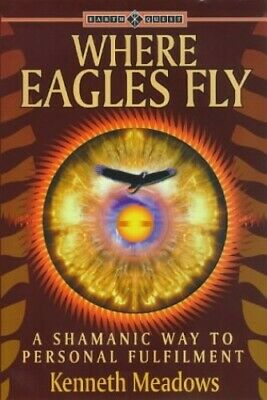 Where Eagles Fly: A Shamanic Way to Personal Fu... by Meadows, Kenneth Paperback