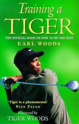 Training a Tiger: The Official Book on How to be the... by Woods, Tiger Hardback