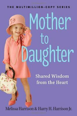 Mother to Daughter: Shared Wisdom from the Heart by Harry H. Harrison Book The