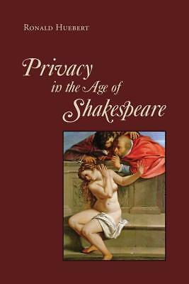 Privacy In The Age Of Shakespeare - Huebert, Ronald - New Hardcover Book