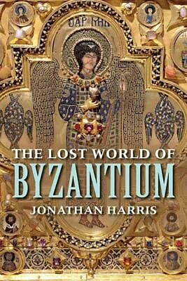 The Lost World Of Byzantium - Harris, Jonathan - New Paperback Book
