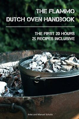 Dutch Oven Handbook: The first 20 hours with the Dutch Oven, Anke Schultz