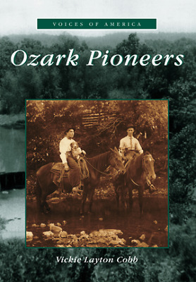 Ozark Pioneers [Voices of America] [MO] [Arcadia Publishing]