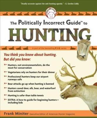 The Politically Incorrect Guide To Hunting - Miniter, Frank - New Paperback Book