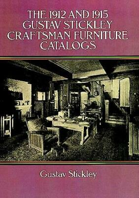 The 1912 And 1915 Gustav Stickley Craftsman Furniture Catalogs - Stickley, Gusta