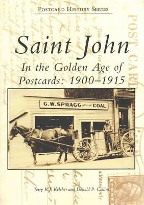 Saint John In The Golden Age Of Postcards: 1900-1915 - New Paperback Book