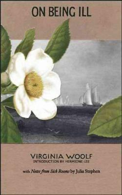 On Being Ill - Woolf, Virginia/ Lee, Hermione (Int)/ Stephen, Julia/ Hussey, Mar