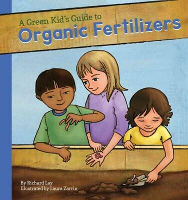 Green Kid's Guide To Organic Fertilizers - Lay, Richard - New Hardcover Book
