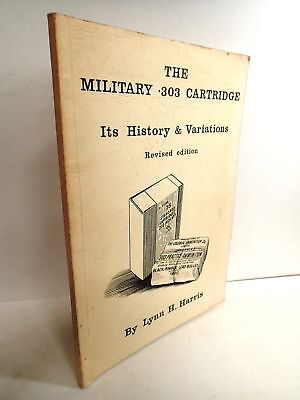 The Military .303 Cartridge it's History & Variations by Lynn H Harris Paperback