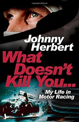 What Doesn't Kill You...: My Life in Motor Racing by Herbert, Johnny Book The