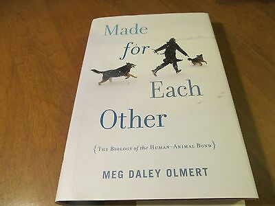 Made for Each Other : The Biology of the Human-Animal Bond by Meg Daley Olmert (