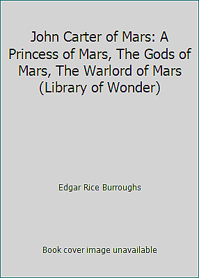 John Carter of Mars: A Princess of Mars, The Gods of Mars, The Warlord of...