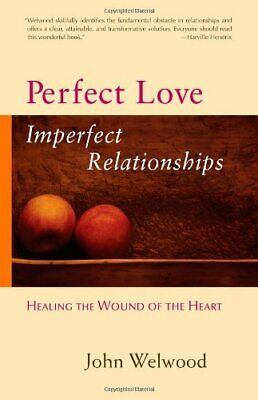 Perfect Love, Imperfect Relationships: Healing the... by Welwood, John Paperback