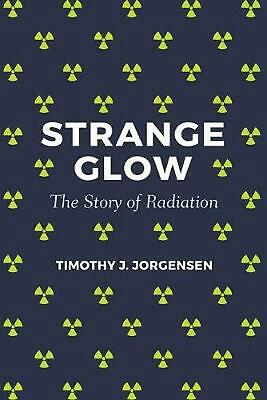 Strange Glow: The Story of Radiation by Timothy J. Jorgensen (English) Paperback