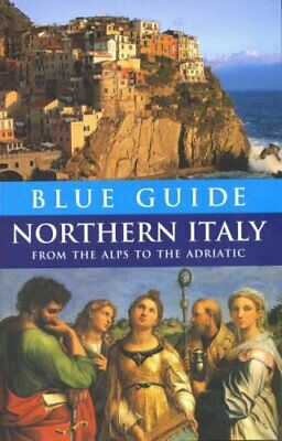 Blue Guide Northern Italy from the Alps to the A... by Blanchard, Paul Paperback