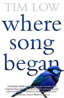 Where Song Began: Australia's Birds And How They Changed TheWorld by Tim Low Pap