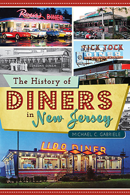The History of Diners in New Jersey [American Palate] [NJ] [The History Press]