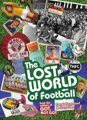 The Lost World of Football: From the Writers of Got, Not Got by Gary Silke Book