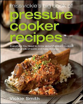 Miss Vickie's Big Book of Pressure Cooker Recipes by Smith, Vickie