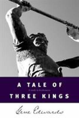 A Tale of Three Kings : A Study in Brokenness by Gene Edwards