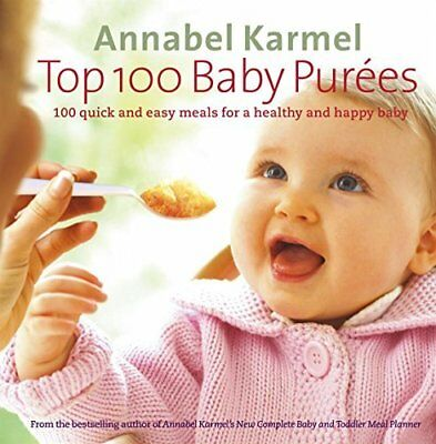 Top 100 Baby Purees: 100 quick and easy meal by Annabel Karmel New Hardback Book