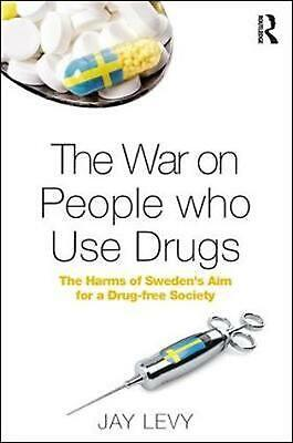 The War on People who Use Drugs: The Harms of Sweden's Aim for a Drug-Free Socie